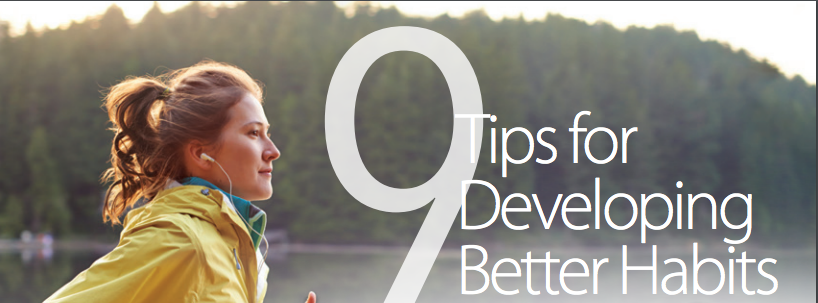 9 Tips for Developing Better Habits